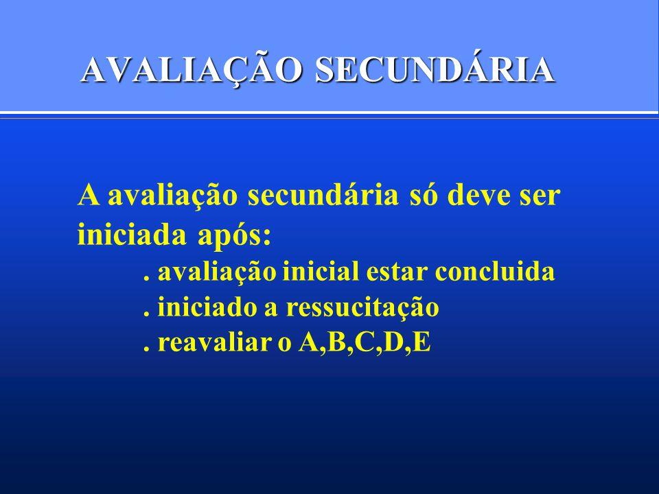 AVALIAÇÃO SECUNDÁRIA A avaliação secundária só deve ser iniciada após:.