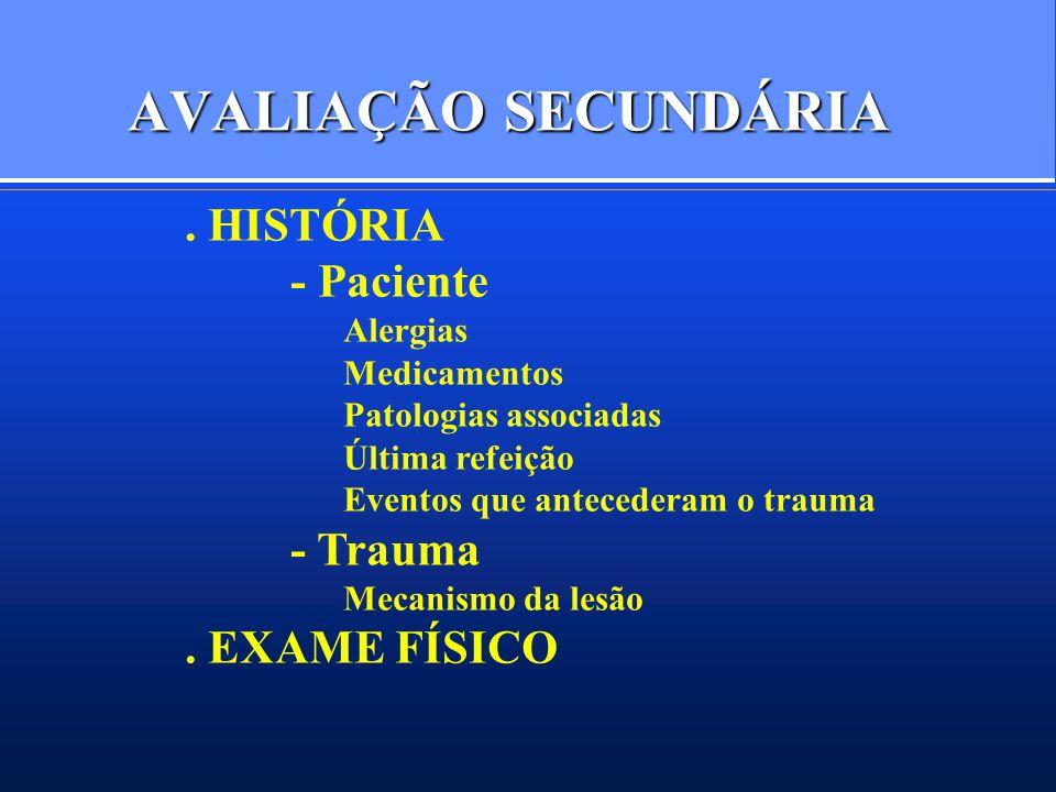 AVALIAÇÃO SECUNDÁRIA. HISTÓRIA - Paciente Alergias Medicamentos Patologias associadas Última refeição Eventos que antecederam o trauma - Trauma Mecani