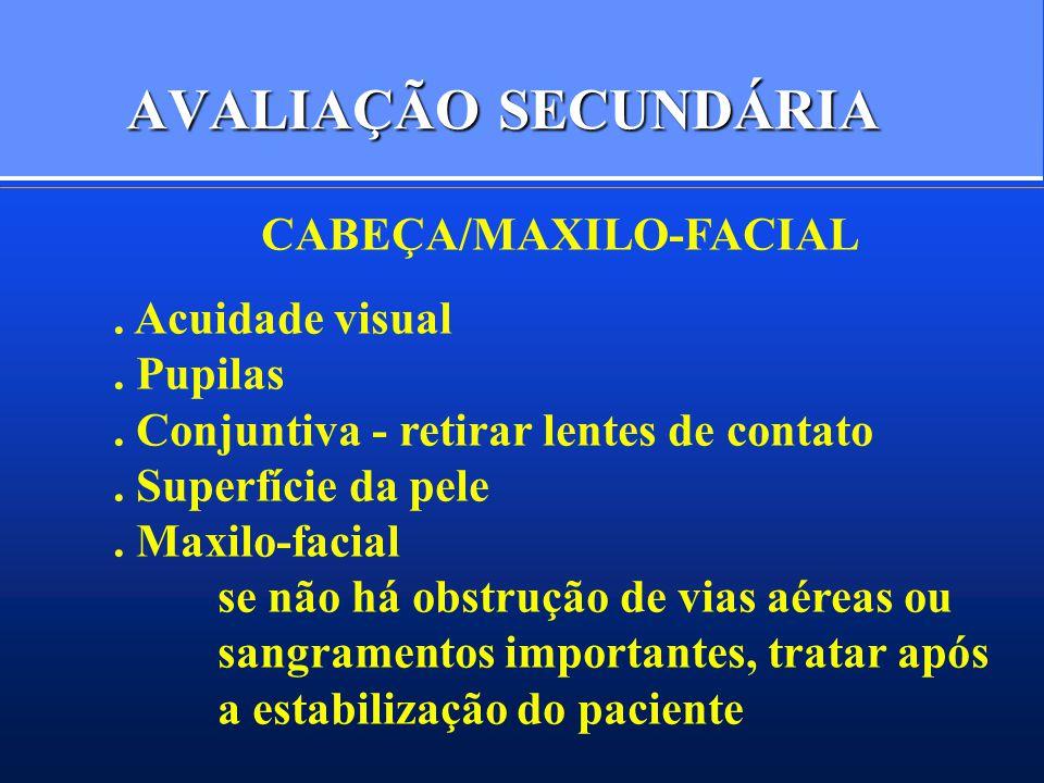 AVALIAÇÃO SECUNDÁRIA CABEÇA/MAXILO-FACIAL. Acuidade visual. Pupilas. Conjuntiva - retirar lentes de contato. Superfície da pele. Maxilo-facial se não