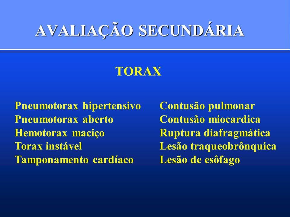AVALIAÇÃO SECUNDÁRIA TORAX Pneumotorax hipertensivoContusão pulmonar Pneumotorax abertoContusão miocardica Hemotorax maciçoRuptura diafragmática Torax instávelLesão traqueobrônquica Tamponamento cardíacoLesão de esôfago