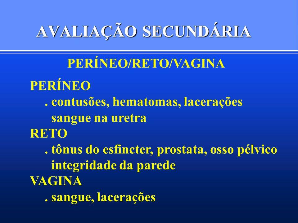 AVALIAÇÃO SECUNDÁRIA PERÍNEO/RETO/VAGINA PERÍNEO. contusões, hematomas, lacerações sangue na uretra RETO. tônus do esfincter, prostata, osso pélvico i