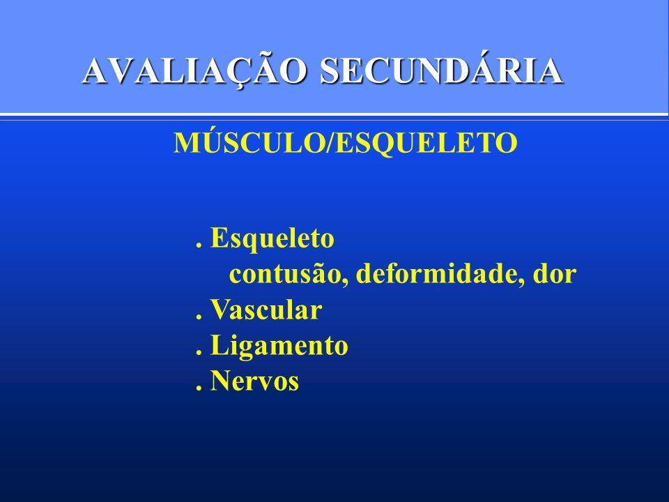 AVALIAÇÃO SECUNDÁRIA MÚSCULO/ESQUELETO. Esqueleto contusão, deformidade, dor. Vascular. Ligamento. Nervos