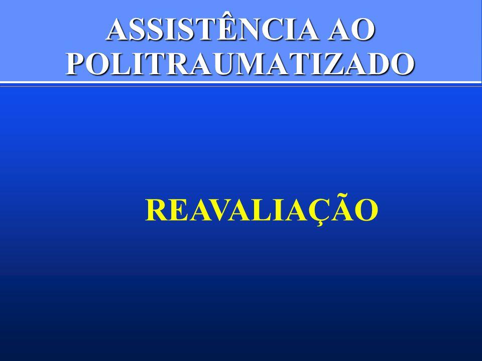 ASSISTÊNCIA AO POLITRAUMATIZADO REAVALIAÇÃO