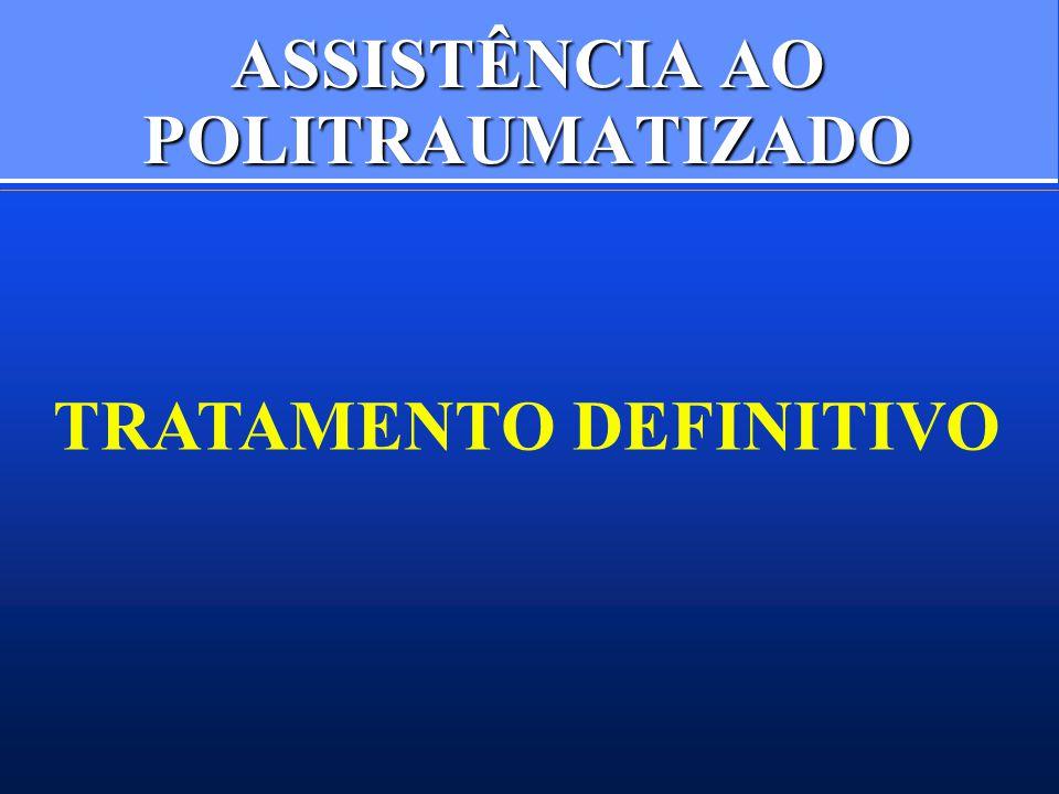 ASSISTÊNCIA AO POLITRAUMATIZADO TRATAMENTO DEFINITIVO