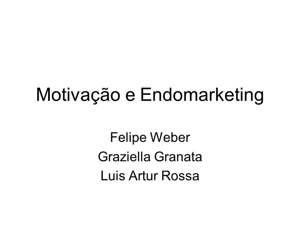 Motivação e Endomarketing Felipe Weber Graziella Granata Luis Artur Rossa