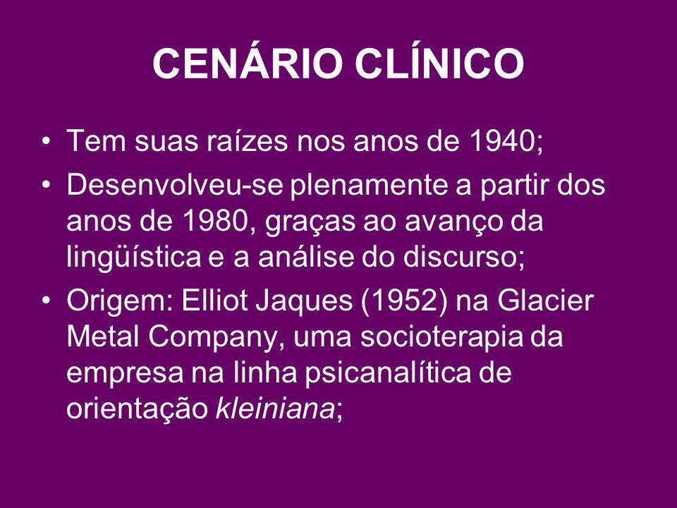 CENÁRIO CLÍNICO Tem suas raízes nos anos de 1940; Desenvolveu-se plenamente a partir dos anos de 1980, graças ao avanço da lingüística e a análise do discurso; Origem: Elliot Jaques (1952) na Glacier Metal Company, uma socioterapia da empresa na linha psicanalítica de orientação kleiniana;