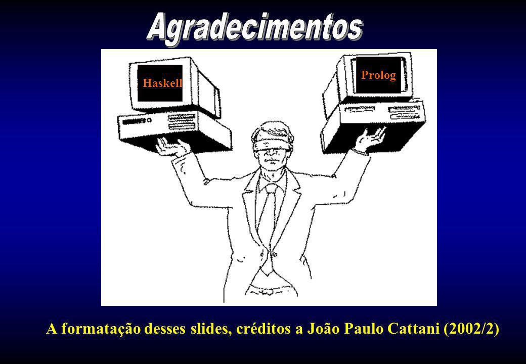 A formatação desses slides, créditos a João Paulo Cattani (2002/2) Haskell Prolog