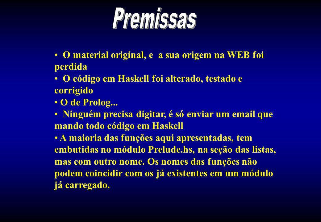 O material original, e a sua origem na WEB foi perdida O código em Haskell foi alterado, testado e corrigido O de Prolog...