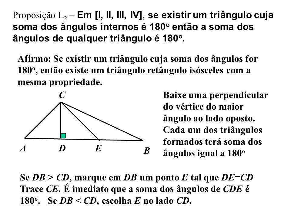 Proposição L 2 – Em [I, II, III, IV], se existir um triângulo cuja soma dos ângulos internos é 180 o então a soma dos ângulos de qualquer triângulo é