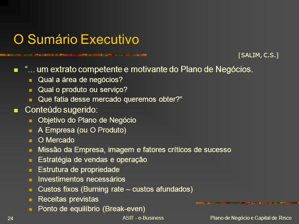 ASIT - e-BusinessPlano de Negócio e Capital de Risco 24 O Sumário Executivo... um extrato competente e motivante do Plano de Negócios. Qual a área de