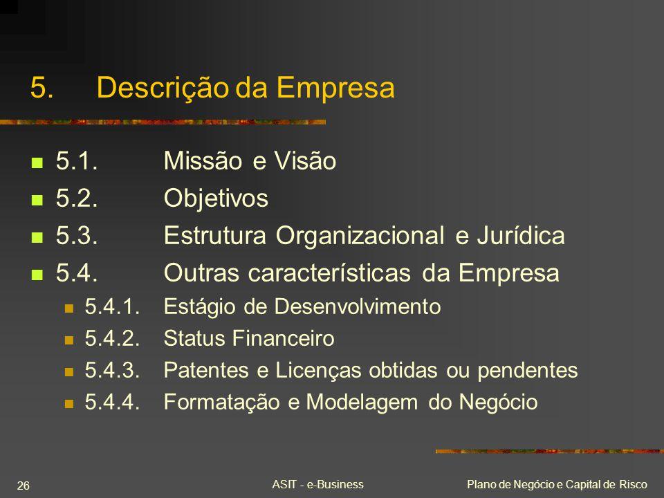 ASIT - e-BusinessPlano de Negócio e Capital de Risco 26 5.Descrição da Empresa 5.1.Missão e Visão 5.2.Objetivos 5.3.Estrutura Organizacional e Jurídic