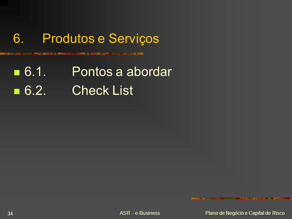 ASIT - e-BusinessPlano de Negócio e Capital de Risco 34 6.Produtos e Serviços 6.1.Pontos a abordar 6.2.Check List