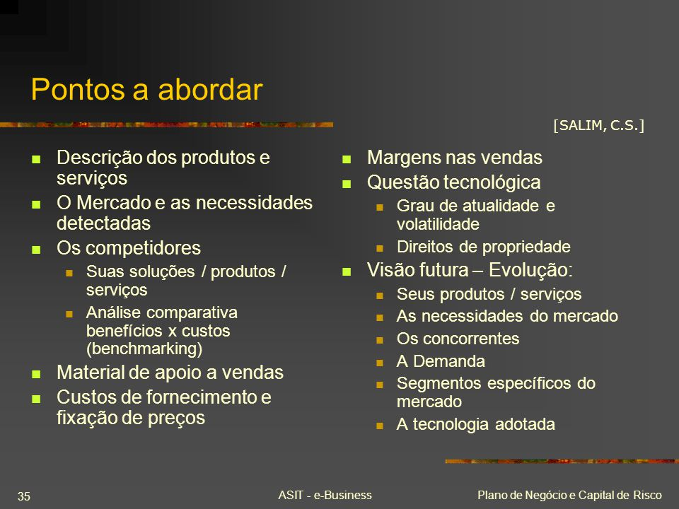 ASIT - e-BusinessPlano de Negócio e Capital de Risco 35 Pontos a abordar Descrição dos produtos e serviços O Mercado e as necessidades detectadas Os c