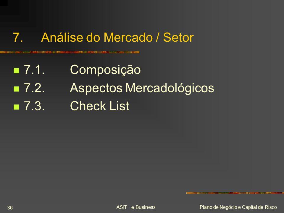 ASIT - e-BusinessPlano de Negócio e Capital de Risco 36 7.Análise do Mercado / Setor 7.1.Composição 7.2.Aspectos Mercadológicos 7.3.Check List