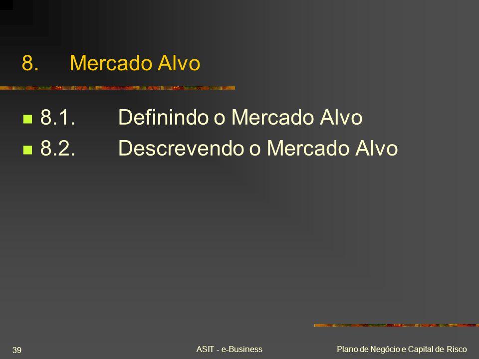 ASIT - e-BusinessPlano de Negócio e Capital de Risco 39 8.Mercado Alvo 8.1.Definindo o Mercado Alvo 8.2.Descrevendo o Mercado Alvo
