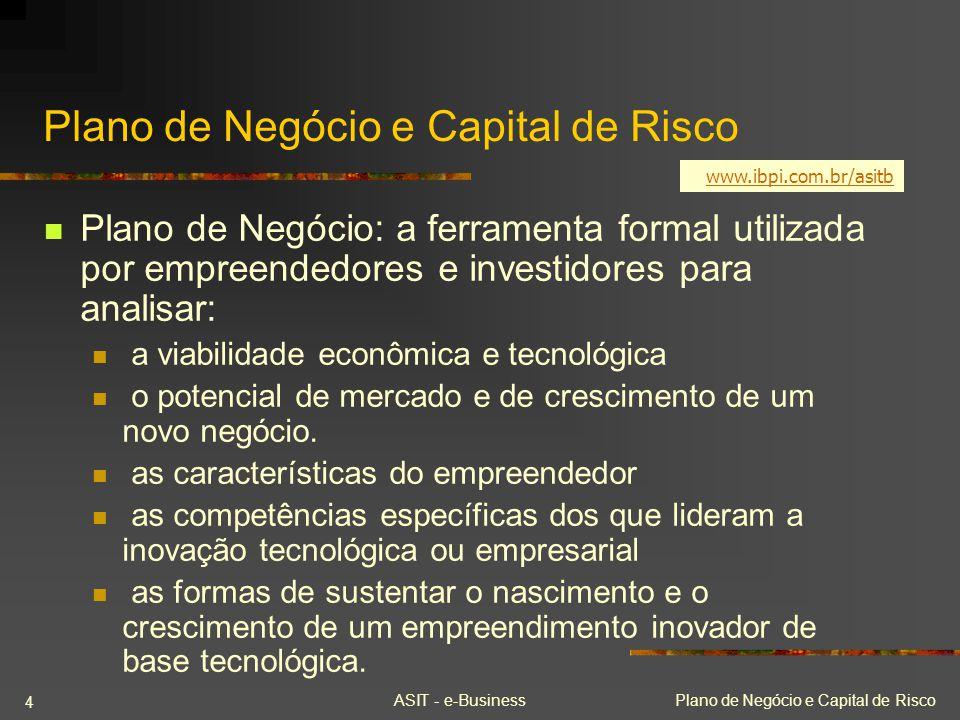ASIT - e-BusinessPlano de Negócio e Capital de Risco 4 Plano de Negócio: a ferramenta formal utilizada por empreendedores e investidores para analisar