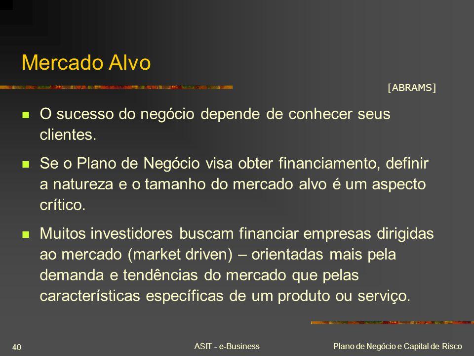 ASIT - e-BusinessPlano de Negócio e Capital de Risco 40 Mercado Alvo O sucesso do negócio depende de conhecer seus clientes. Se o Plano de Negócio vis