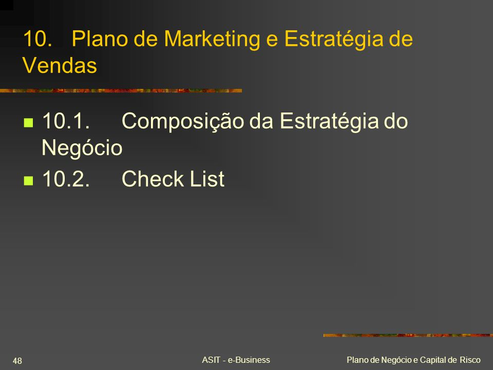 ASIT - e-BusinessPlano de Negócio e Capital de Risco 48 10.Plano de Marketing e Estratégia de Vendas 10.1.Composição da Estratégia do Negócio 10.2.Che