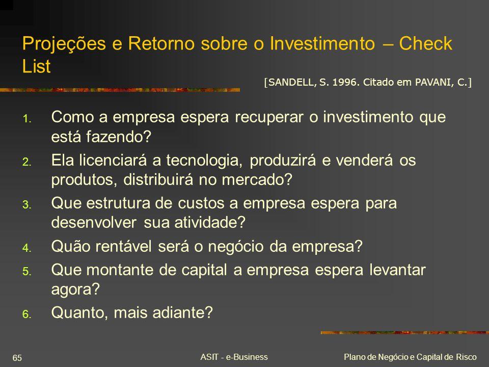 ASIT - e-BusinessPlano de Negócio e Capital de Risco 65 Projeções e Retorno sobre o Investimento – Check List 1. Como a empresa espera recuperar o inv