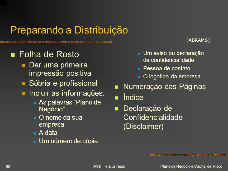 ASIT - e-BusinessPlano de Negócio e Capital de Risco 68 Preparando a Distribuição Folha de Rosto Dar uma primeira impressão positiva Sóbria e profissi