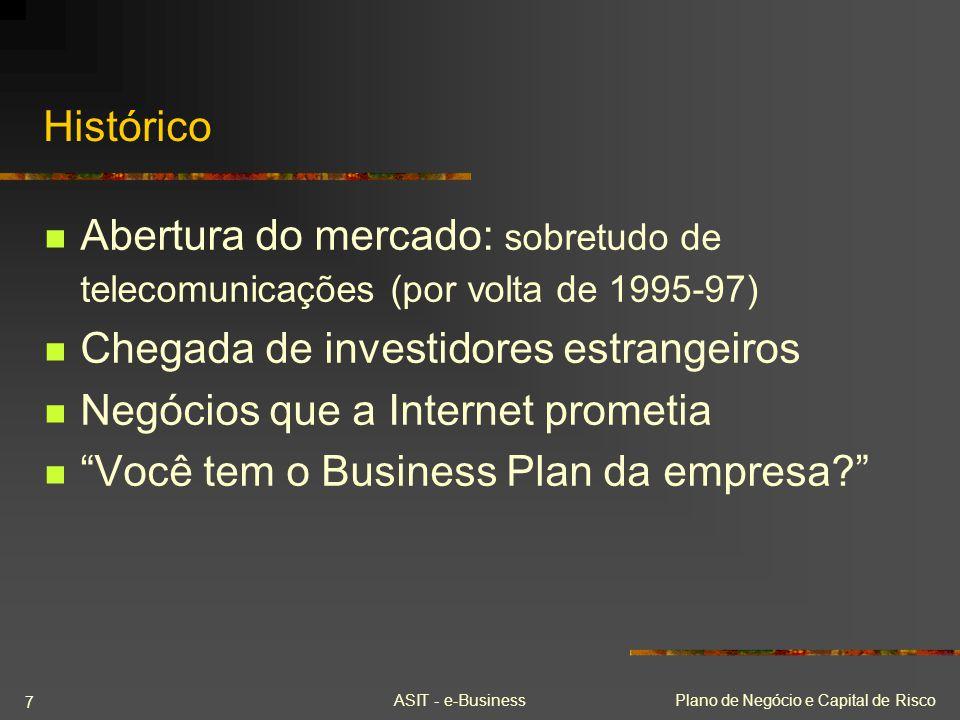 ASIT - e-BusinessPlano de Negócio e Capital de Risco 7 Histórico Abertura do mercado: sobretudo de telecomunicações (por volta de 1995-97) Chegada de