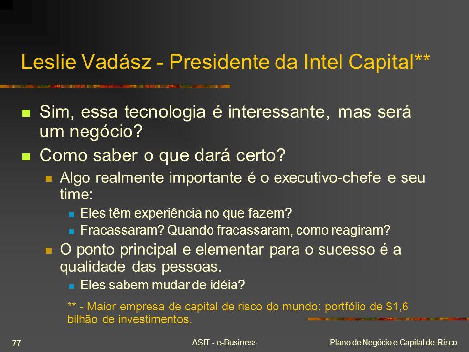 ASIT - e-BusinessPlano de Negócio e Capital de Risco 77 Leslie Vadász - Presidente da Intel Capital** Sim, essa tecnologia é interessante, mas será um