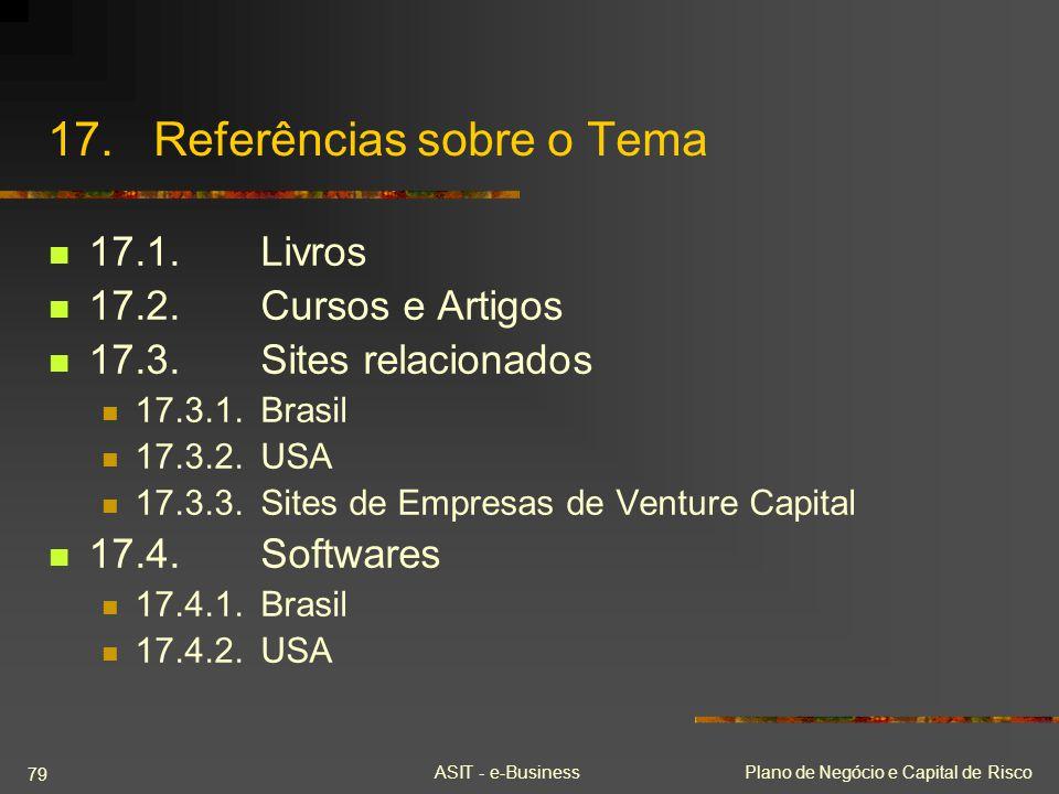 ASIT - e-BusinessPlano de Negócio e Capital de Risco 79 17.Referências sobre o Tema 17.1.Livros 17.2.Cursos e Artigos 17.3.Sites relacionados 17.3.1.B