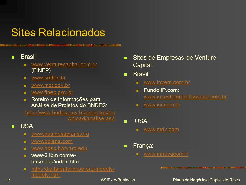 ASIT - e-BusinessPlano de Negócio e Capital de Risco 81 Sites Relacionados Brasil www.venturecapital.com.br (FINEP) www.venturecapital.com.br www.soft