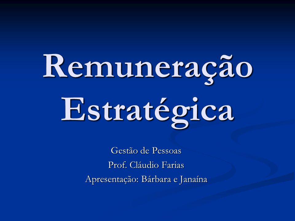 Remuneração Estratégica Gestão de Pessoas Prof. Cláudio Farias Apresentação: Bárbara e Janaína
