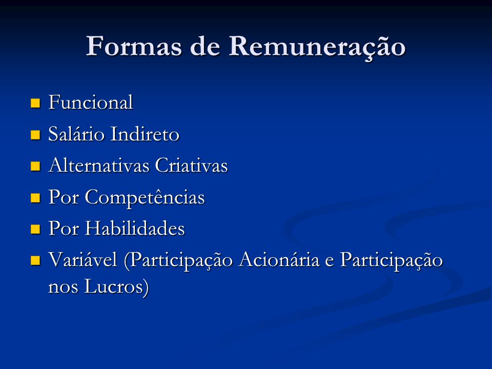 Formas de Remuneração Funcional Funcional Salário Indireto Salário Indireto Alternativas Criativas Alternativas Criativas Por Competências Por Competê