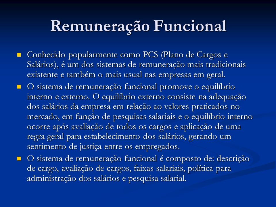Remuneração Funcional Conhecido popularmente como PCS (Plano de Cargos e Salários), é um dos sistemas de remuneração mais tradicionais existente e tam