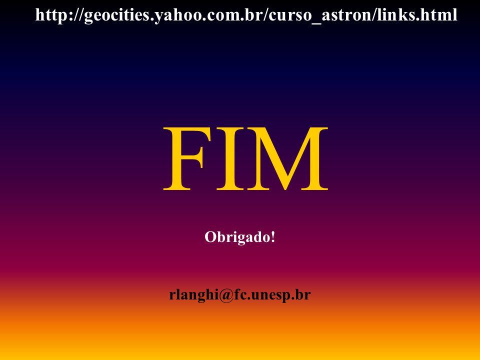 FIM Obrigado! rlanghi@fc.unesp.br http://geocities.yahoo.com.br/curso_astron/links.html
