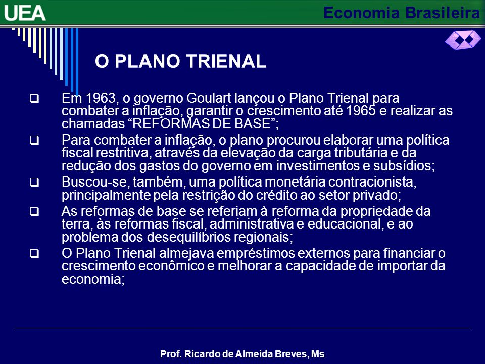 Economia Brasileira Prof. Ricardo de Almeida Breves, Ms EXERCÍCIOS 1. Qual foi o objetivo do Plano de Metas? 2. Em que setores se concentraram os inve