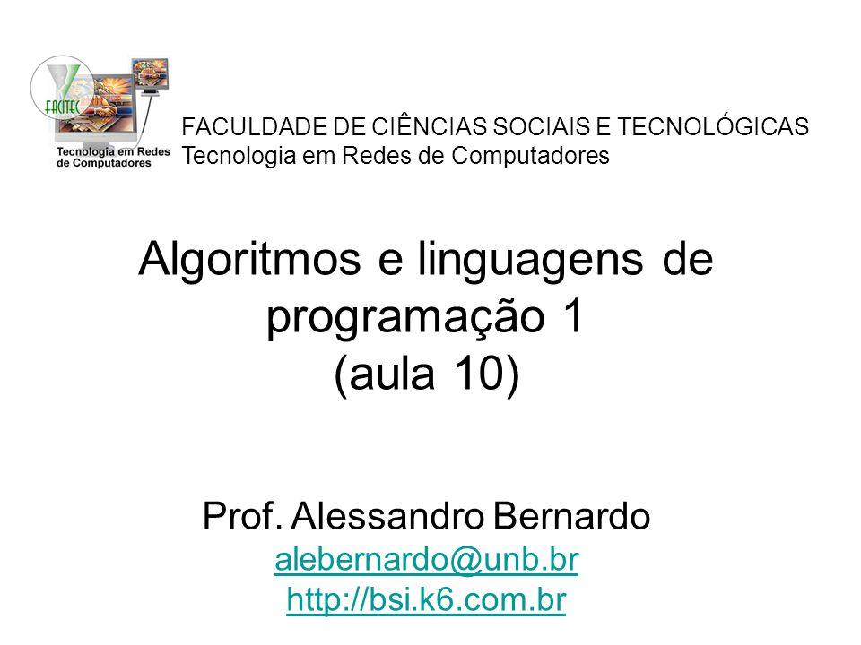 FACULDADE DE CIÊNCIAS SOCIAIS E TECNOLÓGICAS Tecnologia em Redes de Computadores Algoritmos e linguagens de programação 1 (aula 10) Prof. Alessandro B