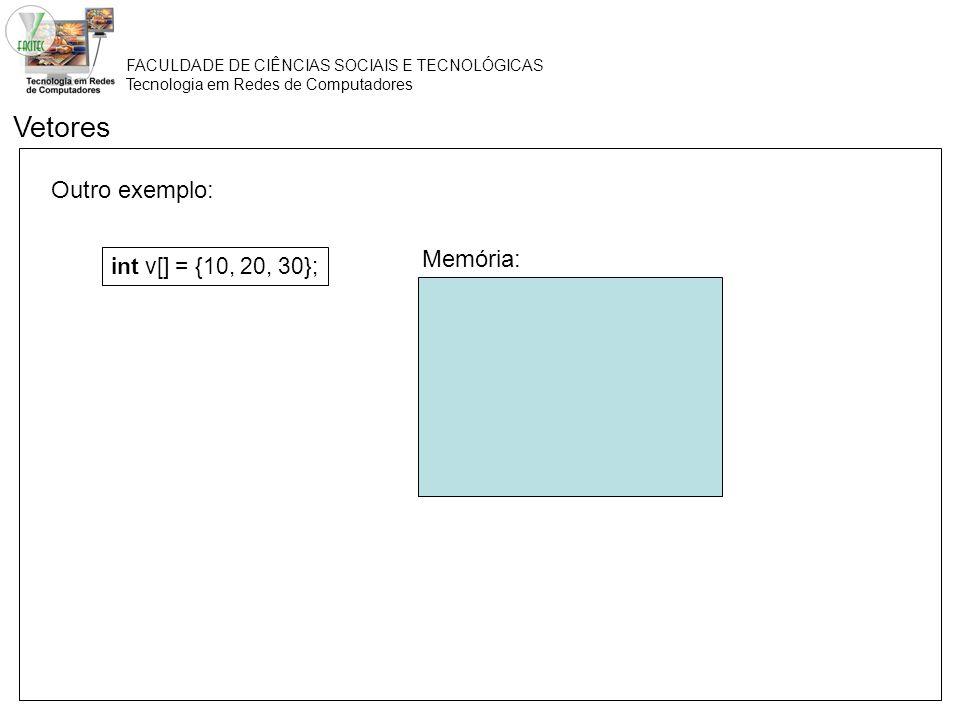 FACULDADE DE CIÊNCIAS SOCIAIS E TECNOLÓGICAS Tecnologia em Redes de Computadores Outro exemplo: Vetores int v[] = {10, 20, 30}; Memória: