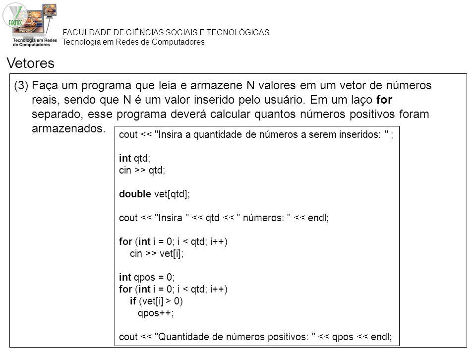 FACULDADE DE CIÊNCIAS SOCIAIS E TECNOLÓGICAS Tecnologia em Redes de Computadores (3) Faça um programa que leia e armazene N valores em um vetor de núm