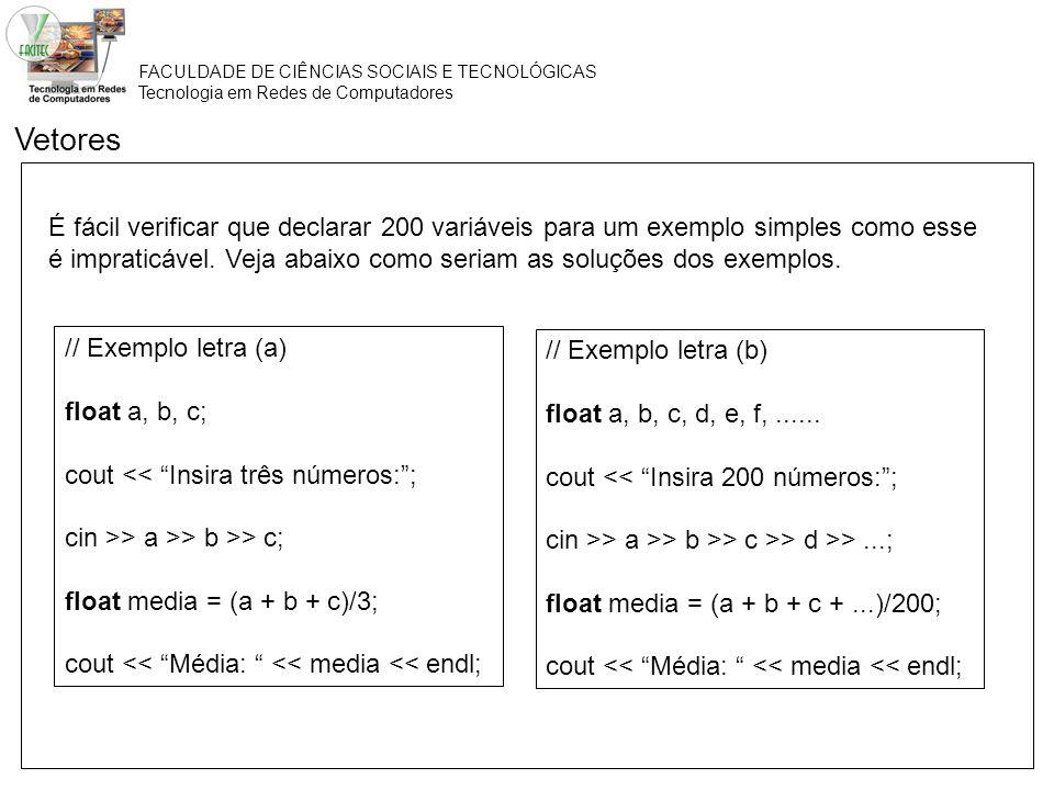 FACULDADE DE CIÊNCIAS SOCIAIS E TECNOLÓGICAS Tecnologia em Redes de Computadores É fácil verificar que declarar 200 variáveis para um exemplo simples