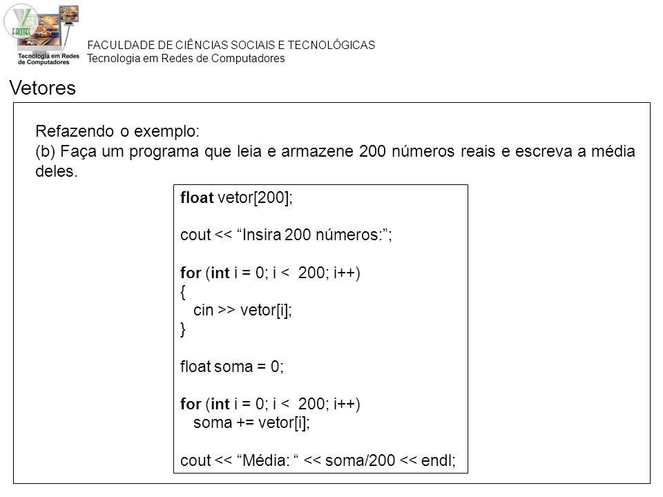 FACULDADE DE CIÊNCIAS SOCIAIS E TECNOLÓGICAS Tecnologia em Redes de Computadores Refazendo o exemplo: (b) Faça um programa que leia e armazene 200 núm