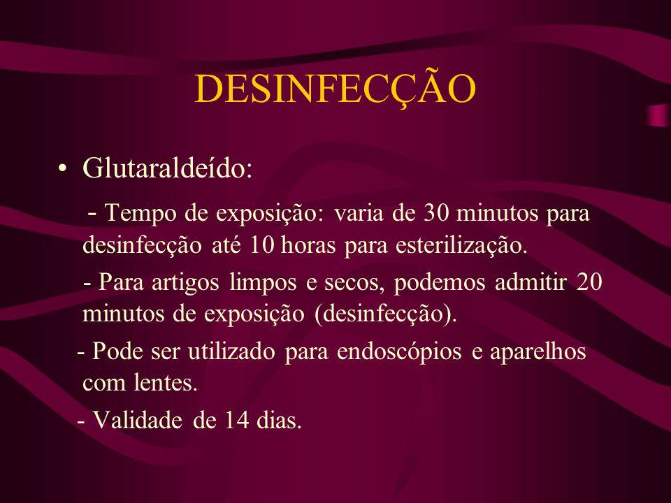 DESINFECÇÃO Glutaraldeído: - Tempo de exposição: varia de 30 minutos para desinfecção até 10 horas para esterilização.