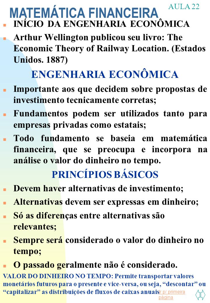 Ir p/ primeira página MATEMÁTICA FINANCEIRA AULA 22 n INÍCIO DA ENGENHARIA ECONÔMICA n Arthur Wellington publicou seu livro: The Economic Theory of Ra
