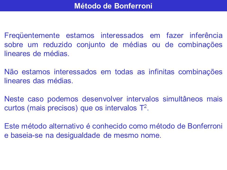 Método de Bonferroni Freqüentemente estamos interessados em fazer inferência sobre um reduzido conjunto de médias ou de combinações lineares de médias