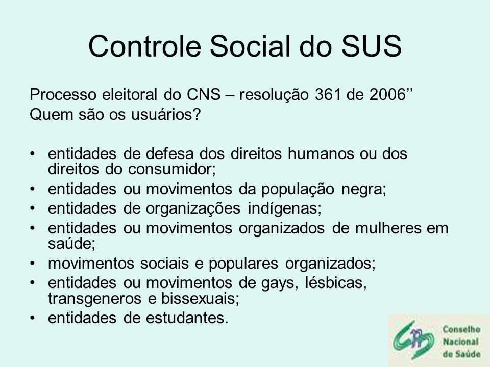 Controle Social do SUS Processo eleitoral do CNS – resolução 361 de 2006 Quem são os usuários? entidades de defesa dos direitos humanos ou dos direito