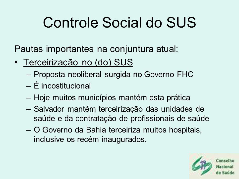 Controle Social do SUS Pautas importantes na conjuntura atual: Terceirização no (do) SUS –Proposta neoliberal surgida no Governo FHC –É incostituciona