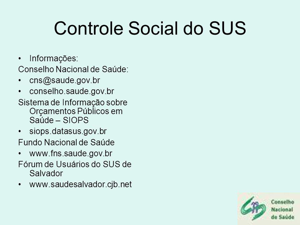 Controle Social do SUS Informações: Conselho Nacional de Saúde: cns@saude.gov.br conselho.saude.gov.br Sistema de Informação sobre Orçamentos Públicos