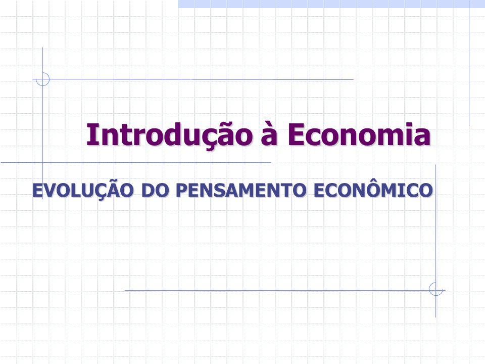 Introdução à Economia EVOLUÇÃO DO PENSAMENTO ECONÔMICO