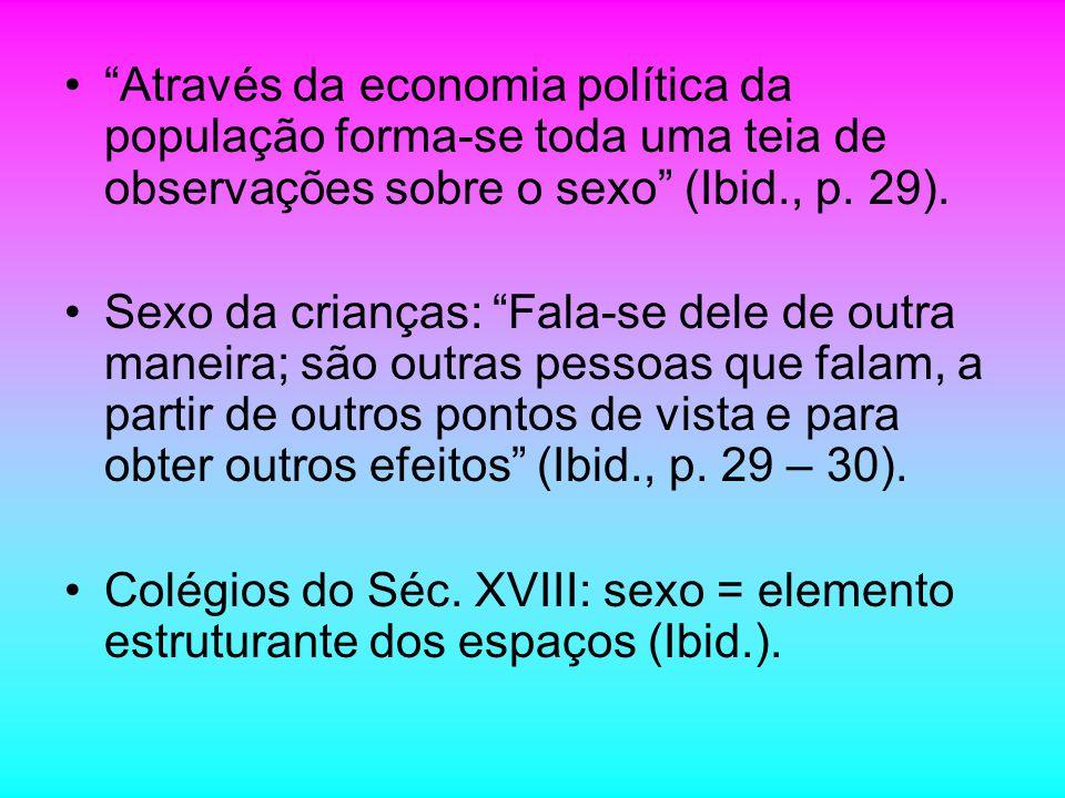 Através da economia política da população forma-se toda uma teia de observações sobre o sexo (Ibid., p. 29). Sexo da crianças: Fala-se dele de outra m