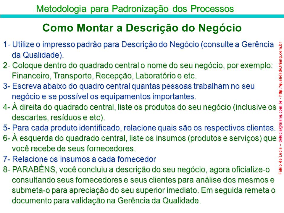 Metodologia para Padronização dos Processos Fábio de Lucia – delucia@triang.com.br - http://qualidade.triang.com.brdelucia@triang.com.br Como Montar a