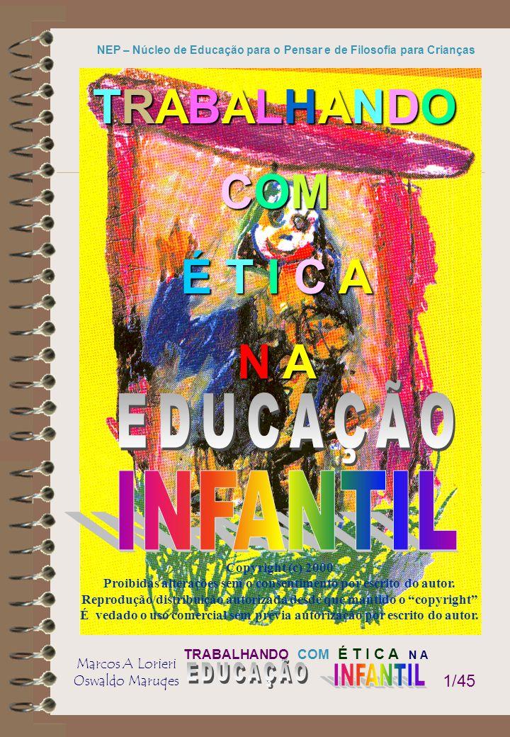 TRABALHANDO COM É T I C A N A Marcos A Lorieri Oswaldo Maruqes NEP – Núcleo de Educação para o Pensar e de Filosofia para Crianças 2/45 TEXTO PROF.