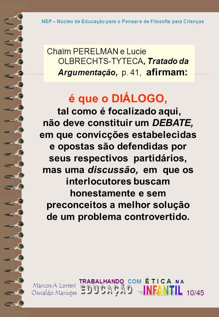 TRABALHANDO COM É T I C A N A Marcos A Lorieri Oswaldo Maruqes NEP – Núcleo de Educação para o Pensar e de Filosofia para Crianças 10/45 é que o DIÁLO