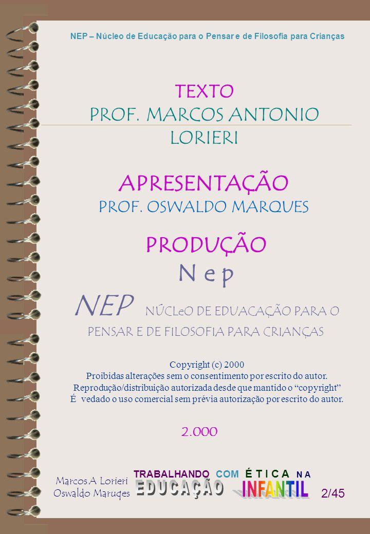 TRABALHANDO COM É T I C A N A Marcos A Lorieri Oswaldo Maruqes NEP – Núcleo de Educação para o Pensar e de Filosofia para Crianças 2/45 TEXTO PROF. MA